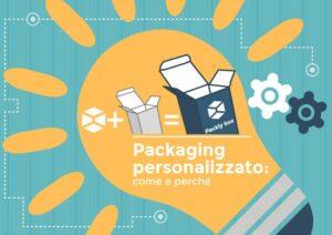 Packaging personalizzato: uno strumento per il tuo successo