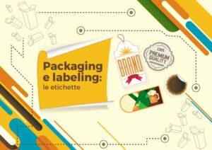 Packaging e labeling: le etichette, cosa sono e come utilizzarle