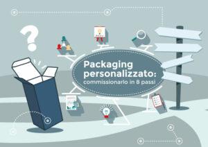 8 suggerimenti utili per commissionare packaging personalizzati vincenti
